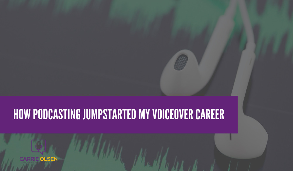 Breaking into Voice Over Work: How Podcasting Jumpstarted My Career into voice over!