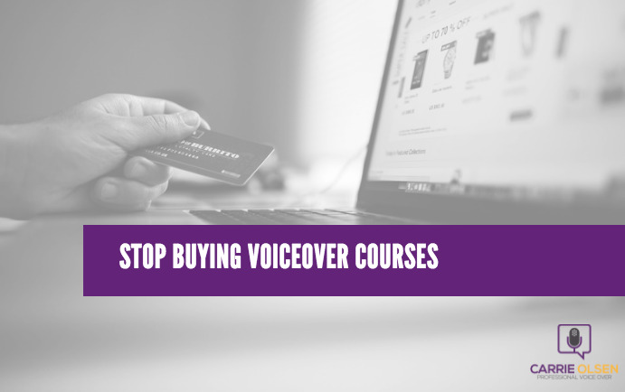 stop buying voiceover courses carrie olsen